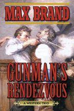 Gunman's Rendezvous : A Western Trio - Max Brand