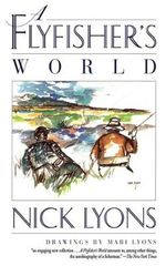 A Flyfisher's World - Nick Lyons