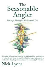 The Seasonable Angler : Journeys Through a Fisherman's Year - Nick Lyons