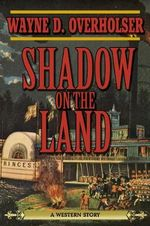 Shadow on the Land : A Western Story - Wayne D. Overholser