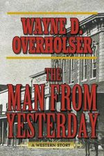 The Man from Yesterday : A Western Story - Wayne D. Overholser