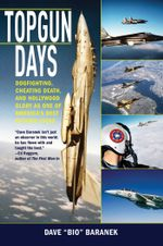 Topgun Days : Dogfighting, Cheating Death, and Hollywood Glory as One of America's Best Fighter Jocks - Dave