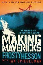 Making Mavericks : The Memoir of a Surfing Legend - Frosty Hesson