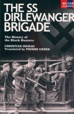 SS Dirlewanger Brigade : The History of The Black Hunters - Christian Ingrao