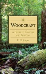 Woodcraft : A Guide to Camping and Survival - E H. Kreps