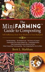 The Mini Farming Guide to Composting : Self-Sufficiency from Your Kitchen to Your Backyard - Brett L. Markham
