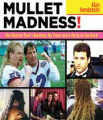 Mullet Madness! : The Haircut That's Business Up Front and a Party in the Back - Alan Henderson