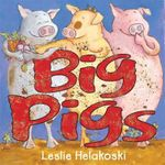 Big Pigs - Leslie Helakoski