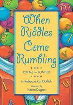 When Riddles Come Rumbling : Poems to Ponder - Rebecca Kai Dotlich