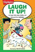 Laugh It Up! : 501 Super-Silly Jokes, Riddles, and Cartoons from Highlights