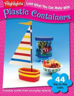 Look What You Can Make with Plastic Containers : Look What You Can Make - Highlights for Children