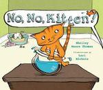 No, No, Kitten! - Shelley Moore Thomas