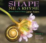 Shape Me a Rhyme : Nature's Forms in Poetry - Jane Yolen