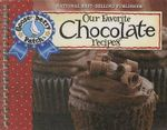 Our Favorite Chocolate Recipes Cookbook : Over 60 of Our Favorite Chocolate Recipes, Plus Just As Many Handy Tips - Gooseberry Patch