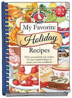 My Favorite Holiday Recipes : Fill in Tried & True Recipes for Year 'Round Holidays to Create Your Own Cookbook - Gooseberry Patch