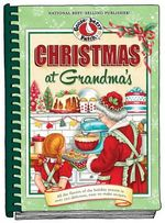 Christmas at Grandma's : All the Flavors of the Holiday Season in Over 200 Delicious Easy-to-Make Recipes - Gooseberry Patch