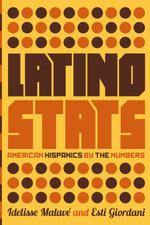 Latino Stats : American Hispanics by the Numbers - Idelisse Malavé