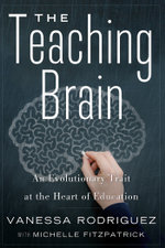 The Teaching Brain : An Evolutionary Trait at the Heart of Education - Vanessa Rodriguez