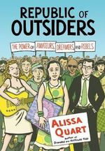 Republic of Outsiders : The Power of Amateurs, Dreamers and Rebels - Alissa Quart