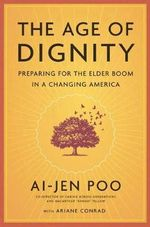 The Age of Dignity : Caring for a Changing America - Ai-jen Poo