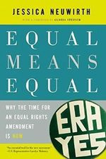 Equal Means Equal : Why the Time for an Equal Rights Amendment is Now - Jessica Neuwirth