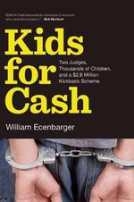 Kids for Cash : Two Judges, Thousands of Children, and a $2.8 Million Kickback Scheme - William Ecenbarger