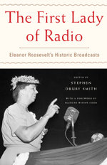 The First Lady of Radio : Eleanor Roosevelt's Historic Broadcasts