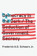 Democracy in the Dark : The Seduction of Government Secrecy - Frederick A.O. Schwarz Jr.