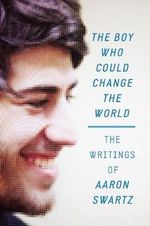 The Boy Who Could Change the World : The Writings of Aaron Swartz - Aaron Swartz