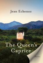 The Queen's Caprice : Stories - Jean Echenoz