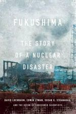 Fukushima : The Story of a Nuclear Disaster - David Lochbaum