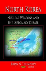 North Korea : Nuclear Weapons and the Diplomacy Debate