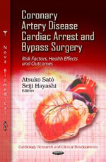 Coronary Artery Disease, Cardiac Arrest & Bypass Surgery : Risk Factors, Health Effects & Outcomes