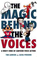 The Magic Behind the Voices : A Who's Who of Cartoon Voice Actors - Tim Lawson