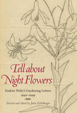 Tell about Night Flowers : Eudora Welty's Gardening Letters, 1940-1949