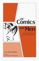 Of Comics and Men : A Cultural History of American Comic Books - Jean-Paul Gabilliet