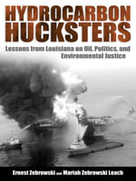 Hydrocarbon Hucksters : Lessons from Louisiana on Oil, Politics, and Environmental Justice - Ernest Zebrowski