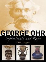 George Ohr : Sophisticate and Rube - Ellen J. Lippert