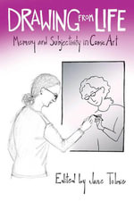 Drawing from Life : Memory and Subjectivity in Comic Art