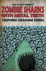 Zombie Sharks with Metal Teeth - Stephen Graham Jones