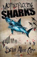 Motherfucking Sharks - Brian Allen Carr