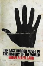 The Last Horror Novel in the History of the World - Brian Allen Carr