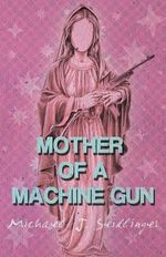 Mother of a Machine Gun - Michael J Seidlinger