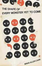 The Shape of Every Monster Yet to Come - Brian Allen Carr