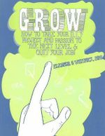 Grow : How to Take Your Do it Yourself Project and Passion to the Next Level and Quit Your Job - Eleanor N. Whitney
