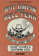 Hot Damn & Hell Yeah : Recipes for Hungry Banditos, 10th Anniversary Expanded Edition - Ryan Splint
