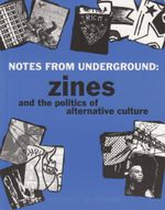 Notes from Underground : Zines and the Politics of Alternative Culture - Stephen Duncombe