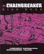 Chainbreaker Bike Book : A Rough Guide to Bicycle Maintenance - Shelly Lynn Jackson