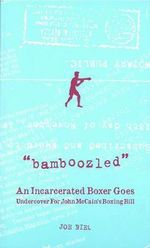 Bamboozled : An Incarcerated Boxer Goes Undercover for John McCain's Boxing Bill - Joey Torrey