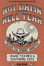 Hot Damn and Hell Yeah : Recipes for Hungry Banditos/ Vegan Tex-Mex and Southern Eats - Ryan Splint